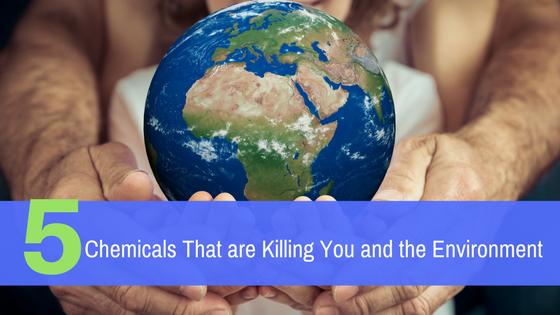 5 Chemicals That are Killing You and the Environment